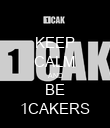 KEEP CALM AND BE 1CAKERS - Personalised Poster large