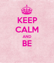 KEEP CALM AND BE  - Personalised Poster large