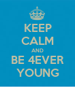 KEEP CALM AND BE 4EVER YOUNG - Personalised Poster large