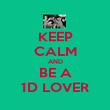 KEEP CALM AND BE A 1D LOVER - Personalised Poster large