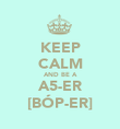 KEEP CALM AND BE A A5-ER [BÓP-ER] - Personalised Poster large