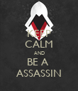 KEEP CALM AND BE A  ASSASSIN - Personalised Poster large