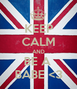 KEEP CALM AND BE A  BABE <3 - Personalised Poster large
