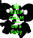 KEEP CALM AND be a baby - Personalised Poster large