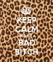 KEEP CALM AND BE A BAD BITCH - Personalised Poster large