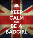 KEEP CALM AND  BE A BADGIRL - Personalised Poster large