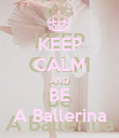 KEEP CALM AND BE A Ballerina - Personalised Poster large
