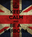 KEEP CALM AND BE A  BARBONA - Personalised Poster large