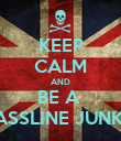 KEEP CALM AND BE A  BASSLINE JUNKIE - Personalised Poster small