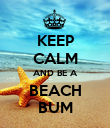 KEEP CALM AND BE A BEACH BUM - Personalised Poster large