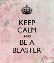 KEEP CALM AND BE A BEASTER - Personalised Poster large