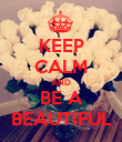 KEEP CALM AND BE A BEAUTIFUL - Personalised Poster large