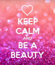 KEEP CALM AND BE A BEAUTY - Personalised Poster large
