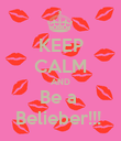 KEEP CALM AND Be a  Belieber!!!  - Personalised Poster large