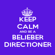 KEEP CALM AND BE A BELIEBER DIRECTIONER - Personalised Poster large