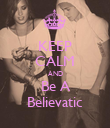 KEEP CALM AND Be A Believatic - Personalised Poster large