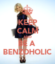 KEEP CALM AND BE A  BENZOHOLIC - Personalised Poster large