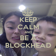 KEEP CALM AND BE A BLOCKHEAD - Personalised Poster large