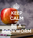 KEEP CALM AND BE A BOOKWORM - Personalised Poster small