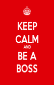 KEEP CALM AND BE A BOSS - Personalised Poster large