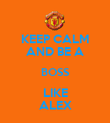 KEEP CALM AND BE A BOSS LIKE ALEX - Personalised Poster large