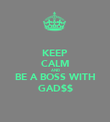 KEEP CALM AND BE A BOSS WITH GAD$$ - Personalised Poster large