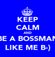 KEEP CALM AND BE A BOSSMAN LIKE ME B-) - Personalised Poster large