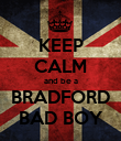 KEEP CALM and be a BRADFORD BAD BOY - Personalised Poster large