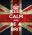 KEEP CALM AND BE A BRIT - Personalised Poster small