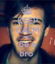 KEEP CALM AND be a bro  - Personalised Poster large