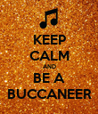 KEEP CALM AND BE A BUCCANEER - Personalised Poster large