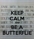 KEEP CALM And BE A BUTTERFLIE - Personalised Poster large