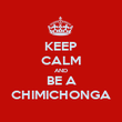 KEEP CALM AND BE A CHIMICHONGA - Personalised Poster large