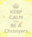KEEP CALM AND BE A Christyers - Personalised Poster large