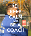 KEEP CALM AND BE A COACH - Personalised Poster large