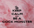 KEEP CALM AND BE A COCK MONSTER - Personalised Poster large
