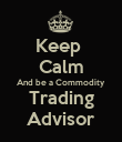 Keep  Calm And be a Commodity Trading Advisor - Personalised Poster large