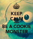 KEEP CALM AND BE A COOKIE MONSTER - Personalised Poster large