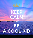 KEEP CALM AND BE A COOL KID - Personalised Poster large