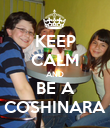 KEEP CALM AND BE A COSHINARA - Personalised Poster large