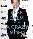 KEEP CALM AND BE  A CRAZY  MOFO - Personalised Poster large