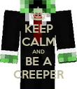 KEEP CALM AND BE A CREEPER - Personalised Poster large