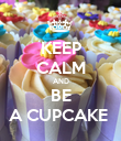 KEEP CALM AND BE A CUPCAKE  - Personalised Poster large