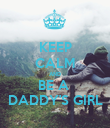 KEEP CALM AND BE A  DADDY'S GIRL - Personalised Poster large