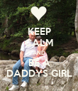 KEEP CALM AND BE A DADDYS GIRL - Personalised Poster large