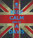 KEEP CALM AND BE  A  DAVIS - Personalised Poster large