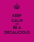 KEEP CALM AND BE A DECALICIOUS - Personalised Poster large