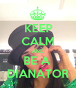 KEEP CALM AND BE A  DIANATOR - Personalised Poster large