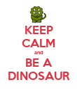 KEEP CALM and BE A DINOSAUR - Personalised Poster large