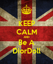 KEEP CALM AND Be A DiorDoll - Personalised Poster large
